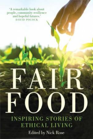 Fair Food: Inspiring Stories of Ethical Living by Nick Rose