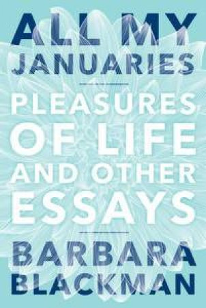 All My Januaries: Pleasures of Life and Other Essays by Barbara Blackman