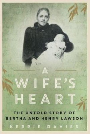 A Wife's Heart: The Untold Story Of Bertha And Henry Lawson by Kerrie Davies
