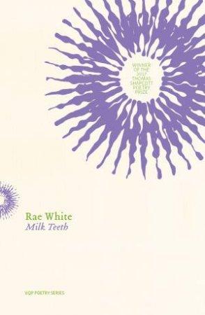 Milk Teeth by Rae White