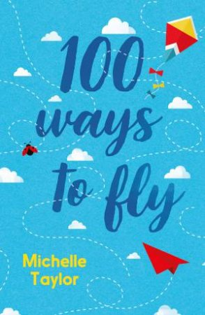 100 Ways To Fly by Michelle Taylor