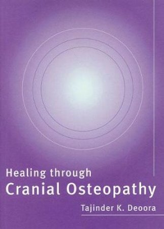 Healing Through Cranial Osteopathy by Deoora. T
