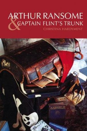 Arthur Ransome and Captain Flint's Trunk by Various