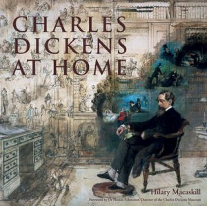 Charles Dickens at Home by Hilary Macaskill