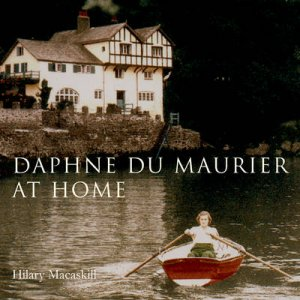 Daphne Du Maurier at Home by Hilary Macaskill