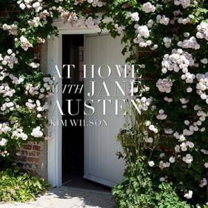 At Home With Jane Austen by Kim Wilson