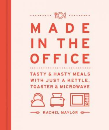 Made In The Office: Tasty And Hasty Meals With Just A Kettle, Toaster And Microwave