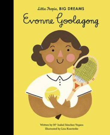 Little People, Big Dreams: Evonne Goolagong by Lisa Koesterke & Maria Isabel Sanchez Vegara