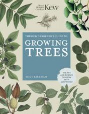 The Kew Gardeners Guide To Growing Trees