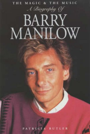 Barry Manilow: The Biography by Patricia Butler