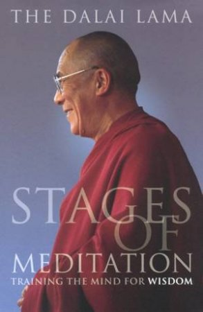 Stages Of Meditation: Training The Mind For Wisdom by The Dalai Lama