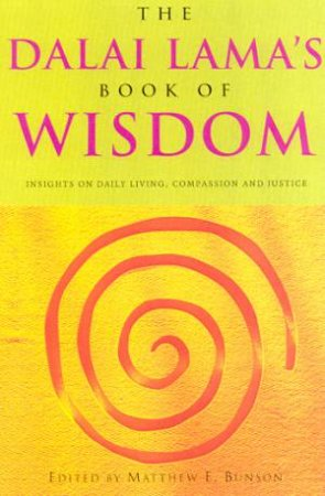The Dalai Lama's Book Of Wisdom by Matthew E Bunson