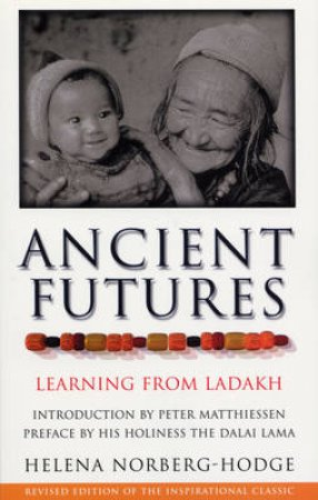 Ancient Futures: Learning From Ladakh by Helena Norberg-Hodge