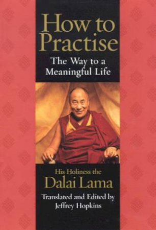 How To Practise: The Way To A Meaningful Life by The Dalai Lama