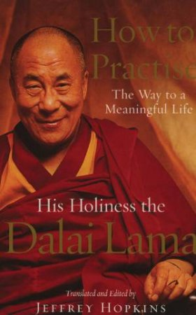How To Practise: The Way To A Meaningful Life by Dalai Lama - 9780712630306  - QBD Books