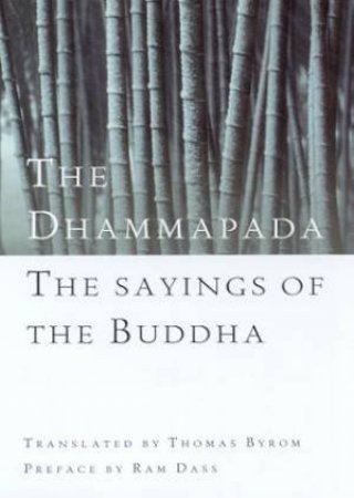 The Dhammapada: The Sayings Of Buddha by Thomas Byrom