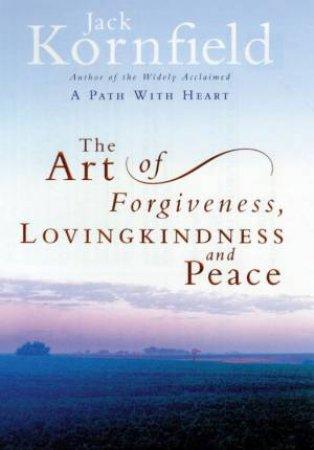 The Art Of Forgiveness, Lovingkindness And Peace by Jack Kornfield