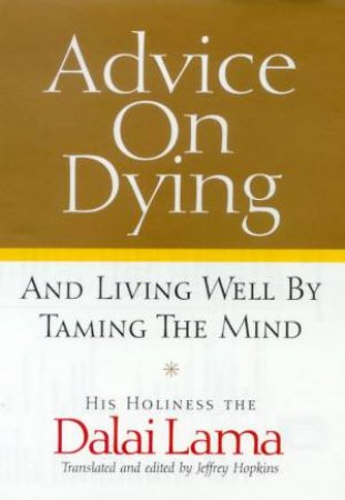 Advice On Dying And Living Well By Taming The Mind by The Dalai Lama