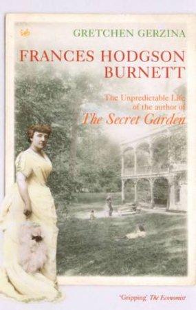 Frances Hodgson Burnett: A Life by G Gerzina