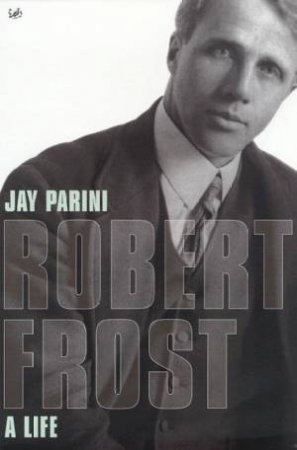 Robert Frost: A Life by Jay Parini