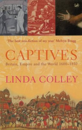 Captives: Britain, Empire And The World 1600-1850 by Linda Colley