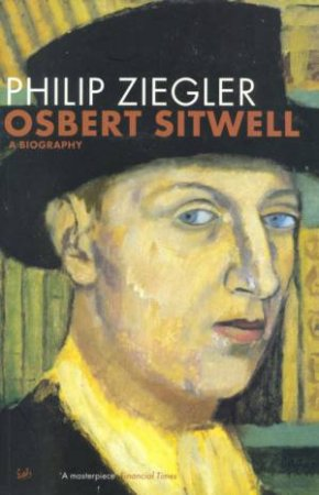 Osbert Sitwell: A Biography by Philip Ziegler
