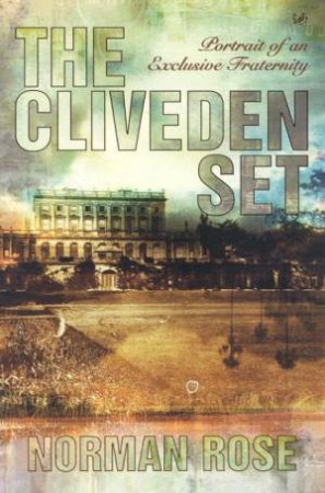 The Cliveden Set: Portrait Of An Exclusive Fraternity by Norman Rose
