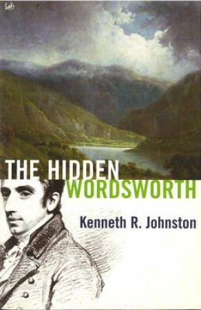 The Hidden Wordsworth by K R Johnston