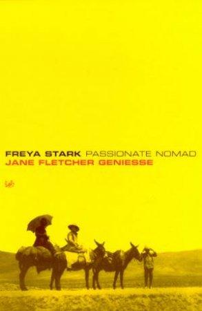 Freya Stark: Passionate Nomad by Jane Fletcher Geniesse