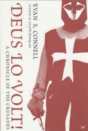 Deus Lo Volt!: Chronicle Of The Crusades by Evan S Connell