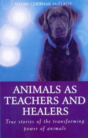 Animals As Healers And Teachers by S C Mcelroy