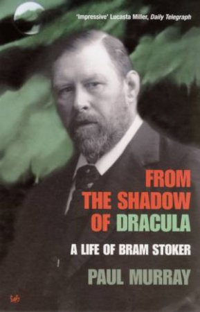 From The Shadow Of Dracula: A Life Of Bram Stoker by Paul Murray