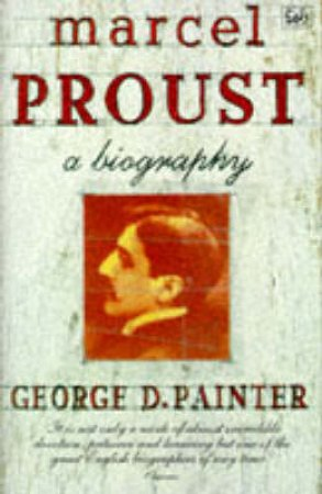 Marcel Proust: A Biography by G Painter