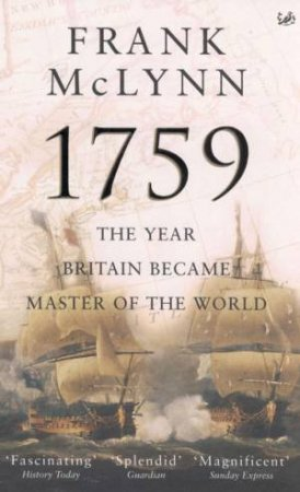 1759: The Year Britain Became Master Of The World by Frank McLynn