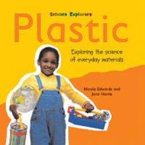 Science Explorers: Plastic by Nicola Edwards & Jane Harris