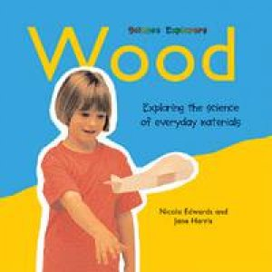 Science Explorers: Wood by Nicola Edwards & Jane Harris