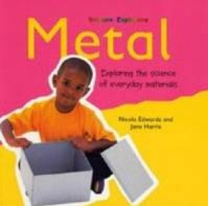 Science Explores: Metal by Nicola Edwards & Jane Harris