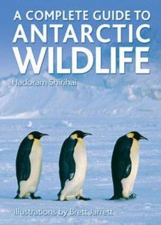 A Complete Guide To Antarctic Wildlife by Hadoram Shirihai