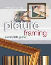 Picture Framing A Complete Guide