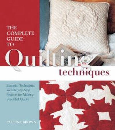 The Complete Guide To Quilting Techniques by Pauline Brown