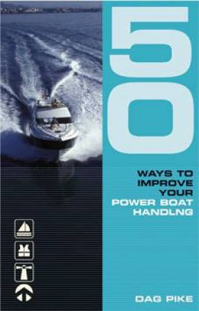 50 Ways To Improve Your Power Boat Handling by Dag Pike