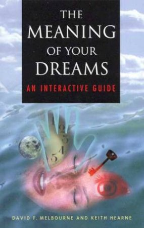 The Meaning Of Your Dreams by David F Melbourne & Keith Hearne