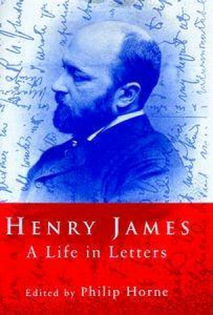 Henry James: A Life in Letters by Philip Horne
