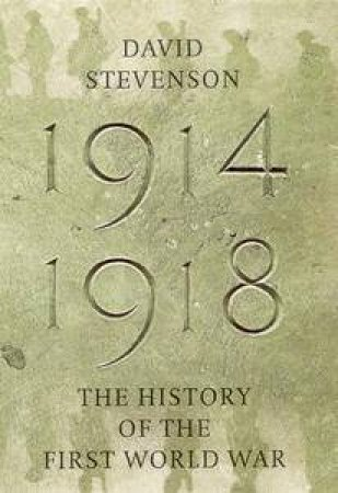 The History Of The First World War by David Stevenson