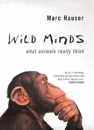 Wild Minds: What Animals Really Think by Marc D Hauser