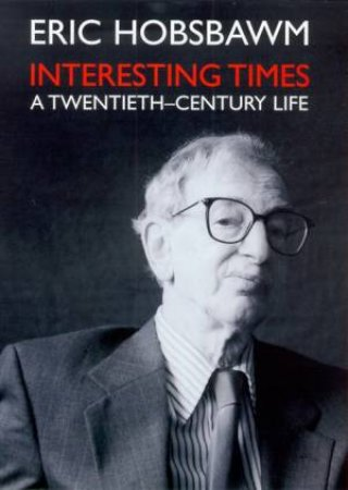 Interesting Times: A Twentieth-Century Life by Eric J Hobsbawm