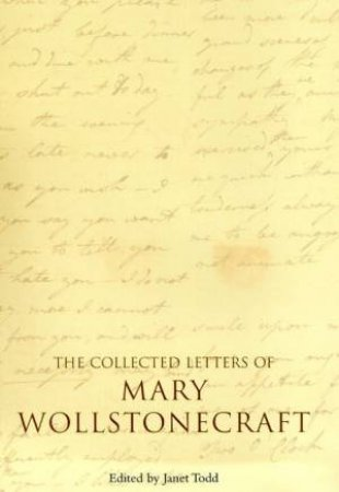 The Collected Letters Of Mary Wollstonecraft by Janet Todd