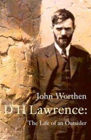 D. H. Lawrence: The Life Of An Outsider by John Worthen
