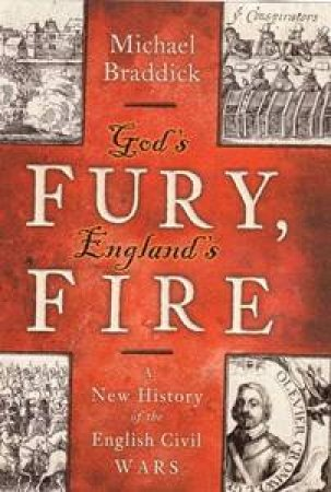 God's Fury, England's Fire: England During The Civil Wars by Michael Braddick