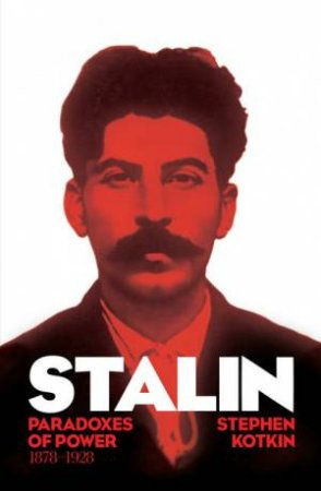 Stalin: Vol. I: Paradoxes Of Power, 1878-1928